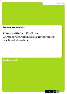 Zum spezifischen Profil des Chefredenschreibers als Sekundärorator des Bundeskanzlers, Roman Krawielicki