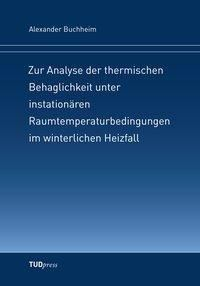 Zur Analyse der thermischen Behaglichkeit unter instationären Raumtemperaturbedingungen im winterlichen Heizfall - Alexander Buchheim pdf epub