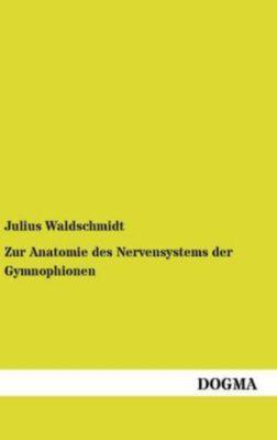 Zur Anatomie des Nervensystems der Gymnophionen, Julius Waldschmidt