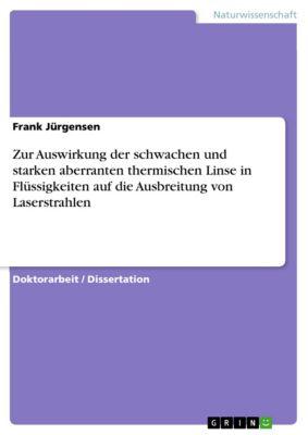 Zur Auswirkung der schwachen und starken aberranten thermischen Linse in Flüssigkeiten auf die Ausbreitung von Laserstrahlen, Frank Jürgensen