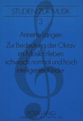 Zur Bedeutung der Oktav im Musik-Erleben schwach, normal und hoch intelligenter Kinder, Annette Langen
