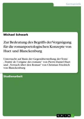 Zur Bedeutung des Begriffs der Vergnügung für die romanpoetologischen Konzepte von Huet und Blanckenburg, Michael Schwark
