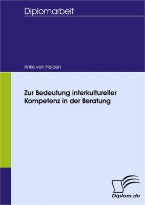 Zur Bedeutung interkultureller Kompetenz in der Beratung, Anke von Heiden