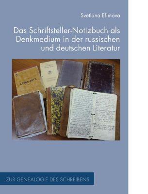 Zur Genealogie des Schreibens: Das Schriftsteller-Notizbuch als Denkmedium in der russischen und deutschen Literatur, Svetlana Efimova