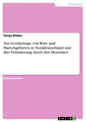 Zur Geoökologie von Watt- und Marschgebieten in Norddeutschland und ihre Veränderung durch den Menschen, Sonja Rieber