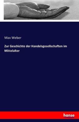 Zur Geschichte der Handelsgesellschaften im Mittelalter, Max Weber