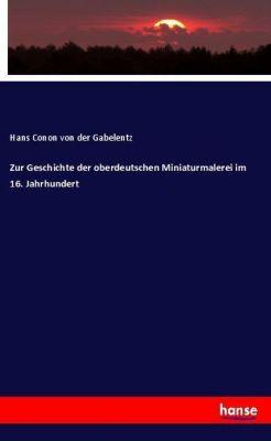 Zur Geschichte der oberdeutschen Miniaturmalerei im 16. Jahrhundert, Hans Conon von der Gabelentz