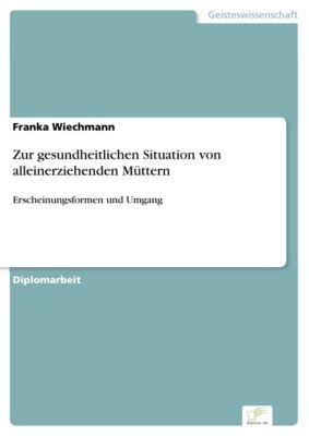 Zur gesundheitlichen Situation von alleinerziehenden Müttern, Franka Wiechmann