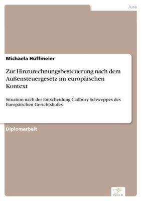 Zur Hinzurechnungsbesteuerung nach dem Außensteuergesetz im europäischen Kontext, Michaela Hüffmeier