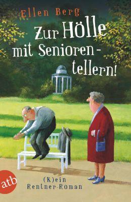 Zur Hölle mit Seniorentellern! - Ellen Berg |