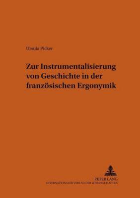 Zur Instrumentalisierung von Geschichte in der französischen Ergonymik, Ursula Picker