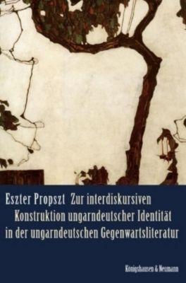 Zur interdiskursiven Konstruktion ungarndeutscher Identität in der ungarndeutschen Gegenwartsliteratur, Eszter Propszt