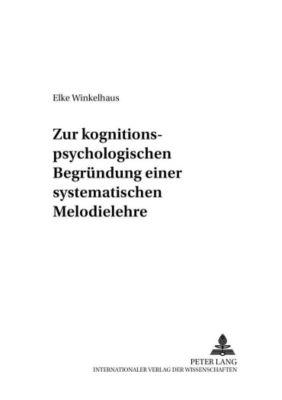 Zur kognitionspsychologischen Begründung einer systematischen Melodielehre, Elke Winkelhaus