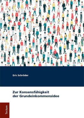 Zur Konsensfähigkeit der Grundeinkommensidee, Eric Schröder