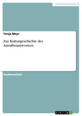 Zur Kulturgeschichte des Anrufbeantworters, Tonja Mayr
