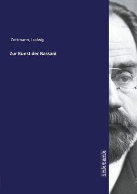 Zur Kunst der Bassani - Ludwig Zottmann |