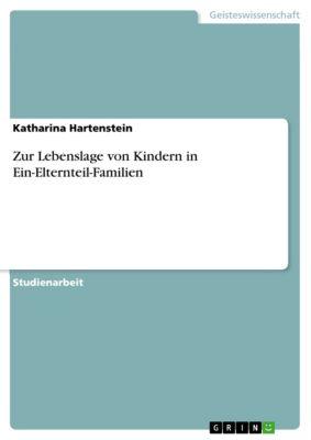 Zur Lebenslage von Kindern in Ein-Elternteil-Familien, Katharina Hartenstein