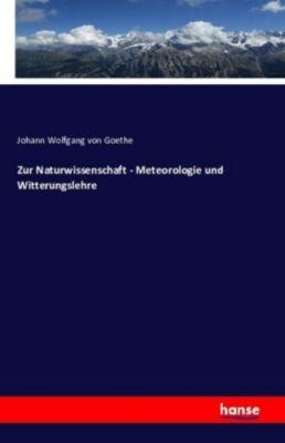 Zur Naturwissenschaft - Meteorologie und Witterungslehre, Johann Wolfgang von Goethe