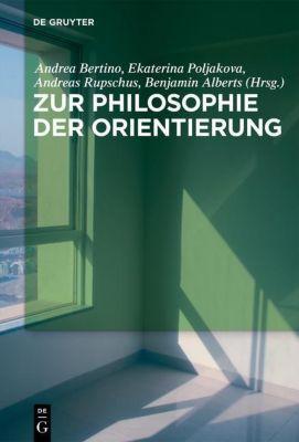 Zur Philosophie der Orientierung, Andrea Bertino, Ekaterina Poljakova, Andreas Rupschus