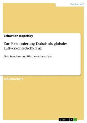 Zur Positionierung Dubais als globales Luftverkehrsdrehkreuz, Sebastian Kopelsky