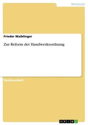 Zur Reform der Handwerksordnung, Frieder Waiblinger