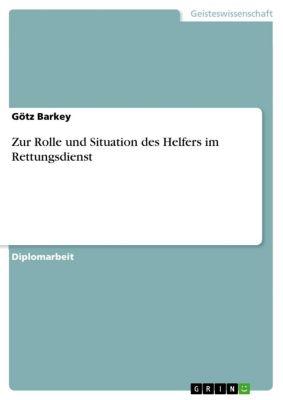 Zur Rolle und Situation des Helfers im Rettungsdienst, Götz Barkey