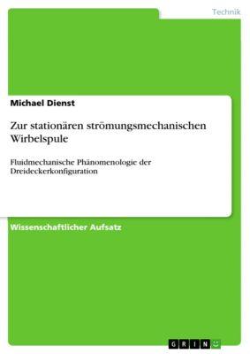 Zur stationären strömungsmechanischen Wirbelspule, Michael Dienst