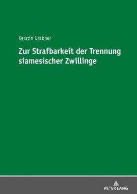 Zur Strafbarkeit der Trennung siamesischer Zwillinge, Kerstin Gräbner