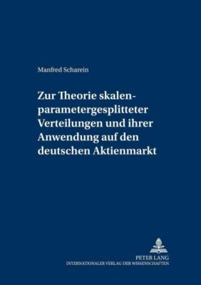 Zur Theorie skalenparametergesplitteter Verteilungen und ihrer Anwendung auf den deutschen Aktienmarkt, Manfred Scharein