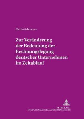 Zur Veränderung der Bedeutung der Rechnungslegung «deutscher» Unternehmen im Zeitablauf, Martin Schloemer