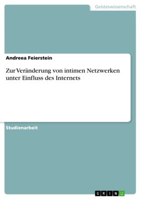 Zur Veränderung von intimen Netzwerken unter Einfluss des Internets, Andreea Feierstein