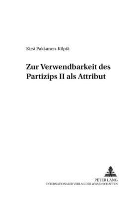 Zur Verwendbarkeit des Partizips II als Attribut, Kirsi Pakkanen-Kilpiä