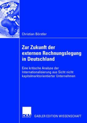 Zur Zukunft der externen Rechnungslegung in Deutschland, Christian Börstler