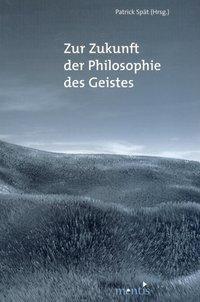 Zur Zukunft der Philosophie des Geistes