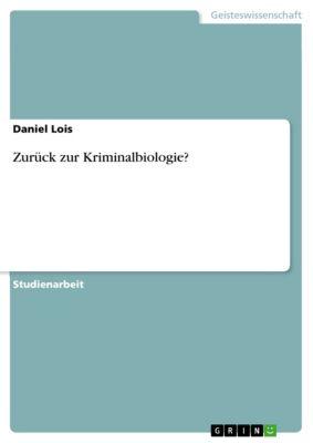 Zurück zur Kriminalbiologie?, Daniel Lois