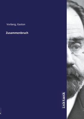 Zusammenbruch - Gaston Vorberg |
