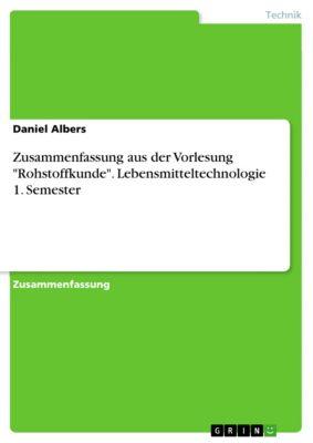 Zusammenfassung aus der Vorlesung Rohstoffkunde. Lebensmitteltechnologie 1. Semester, Daniel Albers