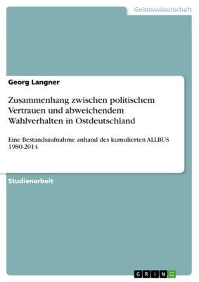 Zusammenhang zwischen politischem Vertrauen und abweichendem Wahlverhalten in Ostdeutschland, Georg Langner