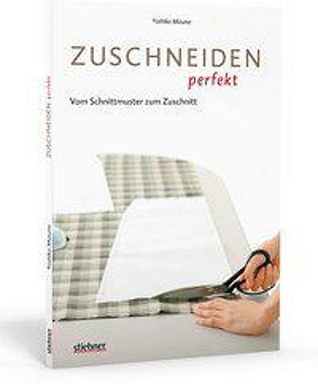 Zuschneiden perfekt - Vom Schnittmuster zum Zuschnitt Buch