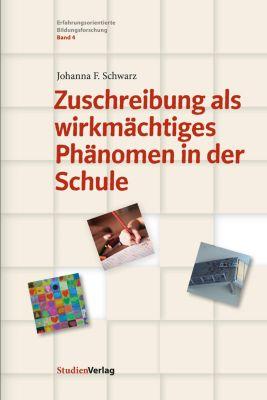 Zuschreibung als wirkmächtiges Phänomen in der Schule - Johanna F. Schwarz |