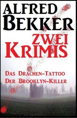Zwei Alfred Bekker Krimis - Das Drachen-Tattoo/ Der Brooklyn-Killer, Alfred Bekker