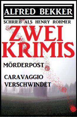 Zwei Alfred Bekker Krimis: Mörderpost/Caravaggio verschwindet, Alfred Bekker