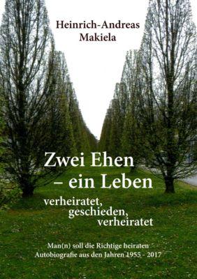 Zwei Ehen - ein Leben, Heinrich-Andreas Makiela