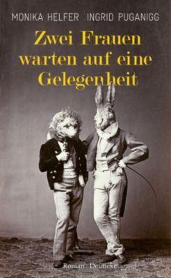 Zwei Frauen warten auf eine Gelegenheit, Monika Helfer, Ingrid Puganigg