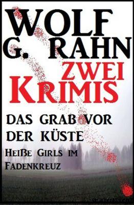 Zwei Krimis: Das Grab vor der Küste/Heisse Girls im Fadenkreuz, Wolf G. Rahn