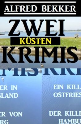 Zwei Küsten-Krimis: Ein Killer in Ostfriesland / Der Killer von Hamburg, Alfred Bekker