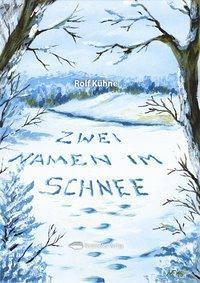 Zwei Namen im Schnee - Rolf Kühne |