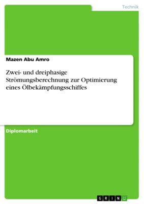 Zwei- und dreiphasige Strömungsberechnung zur Optimierung eines Ölbekämpfungsschiffes, Mazen Abu Amro