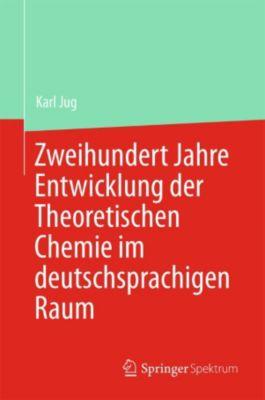 Zweihundert Jahre Entwicklung der Theoretischen Chemie im deutschsprachigen Raum, Karl Jug