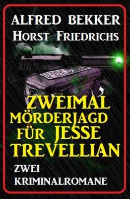 Zweimal Mörderjagd für Jesse Trevellian: Zwei Kriminalromane, Alfred Bekker, Horst Friedrichs